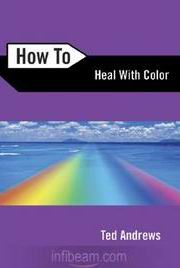 How to Heal with Colour, Ted Andrews, HEALING Books, Vedic Books