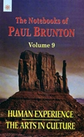 The Notebooks of Paul Brunton: Human Experience, The Arts in Culture (Volume 9)