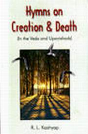 Hymns on Creation and Death: In the Veda and Upanishads, Dr. R. L. Kashyap, SANSKRIT Books, Vedic Books