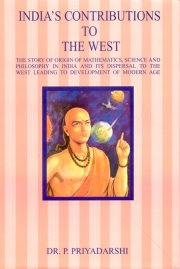 India`s Contribtions to the West, Dr. P. Priyadarshi, Satya Prakash Singh, INDIAN HISTORY Books, Vedic Books