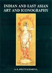 Indian and East Asian Art and Iconography, A.K. Bhattacharyya, ARTS Books, Vedic Books