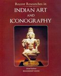 Recent Researches in Indian Art and Iconography
