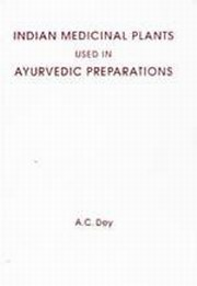 Indian Medicinal Plants Used in Ayurvedic Preparations, A.C. Dey, AYURVEDA Books, Vedic Books