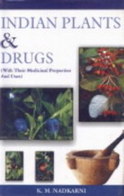 Indian Plants and Drugs : With their Medicinal Properties and Uses, K.M. Nadkarni, AYURVEDA Books, Vedic Books