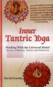 Inner Tantric Yoga: Working With the Universal Shakti Secrets of Mantras, Deities and Meditation, David Frawley, YOGA Books, Vedic Books