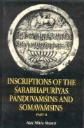 Inscriptions of the Sarabhapuriyas Panudvamsins and Somavamsins (2 Pts.)