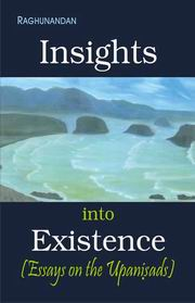 Insights into Existence: Essays on the Upanisads, Raghunandan, SPIRITUAL TEXTS Books, Vedic Books