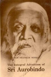 Integral Advaitism of Sri Aurobindo, Ram Shanker Misra, A TO M Books, Vedic Books ,