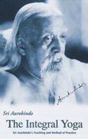 Integral Yoga: Sri Aurobindo's Teaching and Method of Practice (Paperback), Aurobindo, MASTERS Books, Vedic Books , Integral Yoga, Sri Aurobindo's Teaching and Method of Practice, Sri Aurobindo, yoga, sadhana, Aurobindo