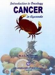 Introduction to Oncology (Cancer) in Ayurveda, J.L.N. Sastry, AYURVEDA Books, Vedic Books