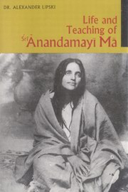 Life and Teachings of Anandamayi Ma, Alexander Lipski, MASTERS Books, Vedic Books