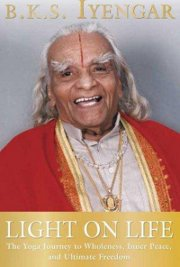 Light on Life: The Journey to Wholeness, Inner Peace and Ultimate Freedom, B.K.S. Iyengar, YOGA Books, Vedic Books