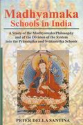 Madhyamaka Schools in India: A Study of the Madhyamaka Philosophy and of the Division of the System into the Prasangika and Svatantrika Schools