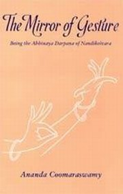 The Mirror of Gesture, Ananda K. Coomaraswamy (Tr.), Gopala Kristnayya Duggiralla (Tr.), DANCE Books, Vedic Books