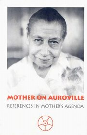 Mother on Auroville - References in Mother's Agenda, , MASTERS Books, Vedic Books