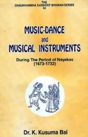 Music-Dance and Musical Instruments: During the Period of Nayakas (1673-1732), K. Kusuma Bai, ARTS Books, Vedic Books