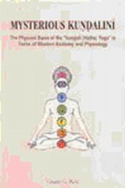Mysterious Kundalini: The Physical Basis of the Kundali (Hatha) Yoga in Terms of Western Anatomy and Physiology, , YOGA Books, Vedic Books