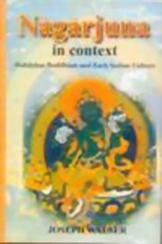 Nagarjuna in Context: Mahayana Buddhism and Early Indian Culture, Joseph Walser, BUDDHISM Books, Vedic Books