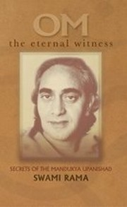 OM the Eternal Witness: Secrets of the Mandukya Upanishad, Swami Rama, SWAMI RAMA Books, Vedic Books