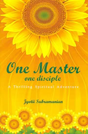 One Master One Disciple: A Thrilling Spiritual Adventure, Jyotii Subramanian, MASTERS Books, Vedic Books