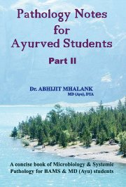 Pathology Notes for Ayurved Students - Part II, Dr. Abhijit Mhalank MD, AYURVEDA Books, Vedic Books
