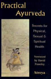Practical Ayurveda: Secrets of Physical, Sexual, & Spiritual Health, Vaidya Atreya Smith, AYURVEDA Books, Vedic Books