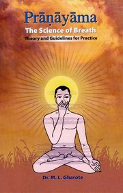 Pranayama: The Science of Breath - Theory and Guidelines for Practice, M.L. Gharote (Ed.), YOGA Books, Vedic Books