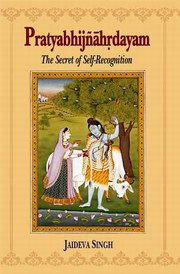 Pratyabhijnahrdayam: The Secret of Self-Recognition, Jaideva Singh, HINDUISM Books, Vedic Books