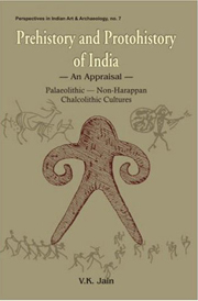 Prehistory and Protohistory of India (An Appraisal): Palaeolithic -- Non-Harappan Chalcolithic Cultures, V.K. Jain, HISTORY Books, Vedic Books