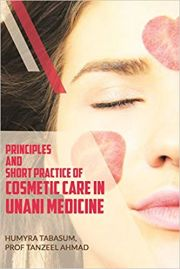 Principles and Short Practice of Cosmetic Care in Unani Medicine, Humyra Tabasum, Tanzeel Ahmad,  Books, Vedic Books