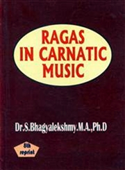 Ragas in Carnatic Music, Dr. S. Bhagyalekshmy, M.A., Ph.D., MUSIC Books, Vedic Books