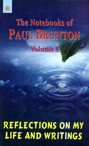 The Notebooks of Paul Brunton: Reflections on my Life and Writings (Volume 8), Paul Brunton, MEDITATION Books, Vedic Books
