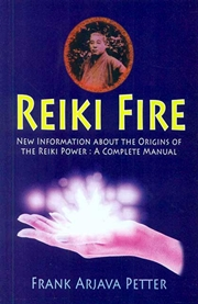 Reiki Fire: Information About the Origins of the Reiki Power (A Complete Manual), Frank Arjava Petter, REIKI Books, Vedic Books
