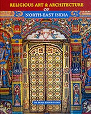Religious Art & Architecture of North East India, Braja Kishor Padhi, ARTS Books, Vedic Books