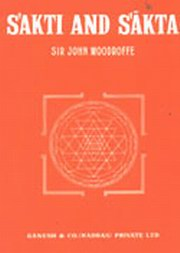 Sakti and Sakta - Essays and Addresses, Sir John Woodroffe, RELIGIONS Books, Vedic Books