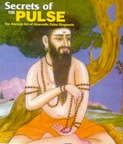 Secrets of the Pulse: The Ancient Art of Ayurvedic Pulse Diagnosis, Dr. Vasant Dattatray Lad, AYURVEDA Books, Vedic Books