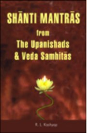 Shanti Mantras: from The Upanishads & Veda Samhita, Dr. R. L. Kashyap, HINDUISM Books, Vedic Books