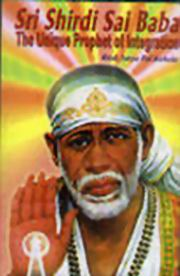 Sri Shirdi Sai Baba : The Unique Prophet of Integration, Dr. Satya Pal Ruhela, SHIRDI SAI BABA Books, Vedic Books