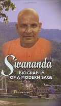Sivananda Biography of a Modern Sage