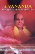Sivananda-The Apostle of Peace and Love