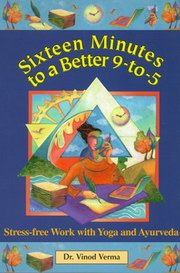 Sixteen Minutes to a Better 9-To-5, Vinod Verma, YOGA Books, Vedic Books