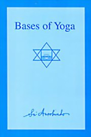 Bases of Yoga, Sri Aurobindo, MASTERS Books, Vedic Books