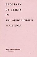 Glossary of Terms in Sri Aurobindo's Writings - Compiled by Sri Aurobindo Archives and Research Library