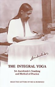 The Integral Yoga: Sri Aurobindo's Teaching and Method of Practice, Sri Aurobindo, MASTERS Books, Vedic Books
