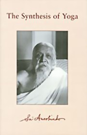 The Synthesis of Yoga, Sri Aurobindo, MASTERS Books, Vedic Books