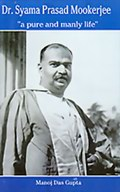"Dr. Syama Prasad Mookerjee: ""a pure and manly life"""