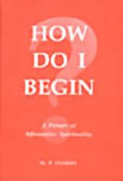 How Do I Begin?: A Primer of Affirmative Spirituality, M. P. Pandit, MASTERS Books, Vedic Books