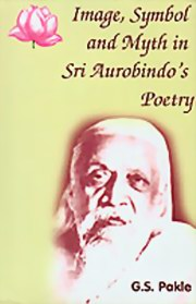 Image, Symbol and Myth in Sri Aurobindo's Poetry, G. S. Pakle, MASTERS Books, Vedic Books