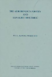 Sri Aurobindo's Poetry and Sanskrit Rhetoric: Exemplification of Some Arthalankaras or 'Figures of Speech', Jugal Kishore Mukherjee, MASTERS Books, Vedic Books