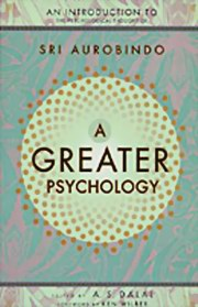 A Greater Psychology (For sale only in India): An Introduction to the Psychological Thought of Sri Aurobindo, A. S. Dalal, MASTERS Books, Vedic Books